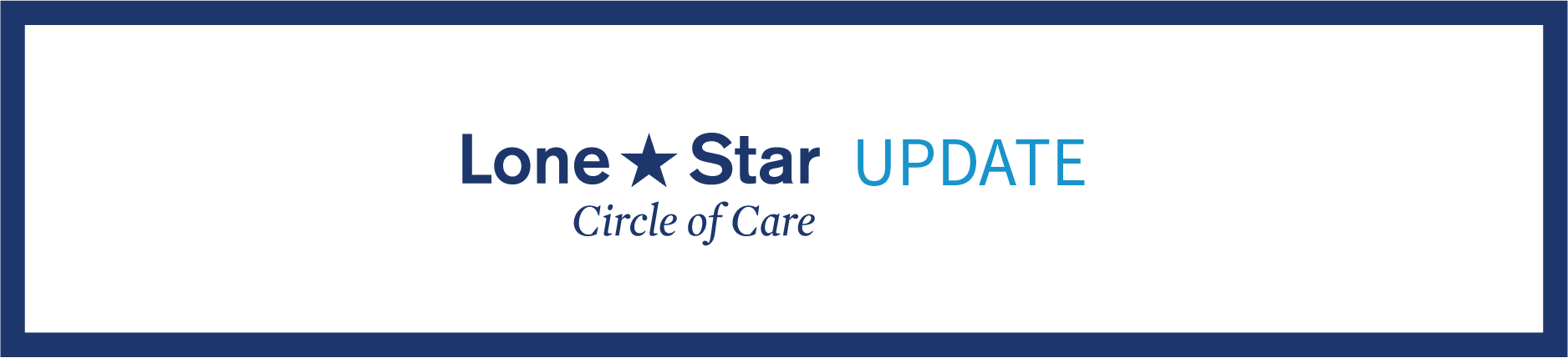 COVID-19 Update: To Our Lone Star Circle of Care Patients and Friends